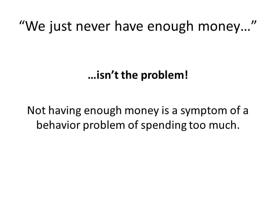 Not having enough money is a symptom of behavior problem of spending too much.